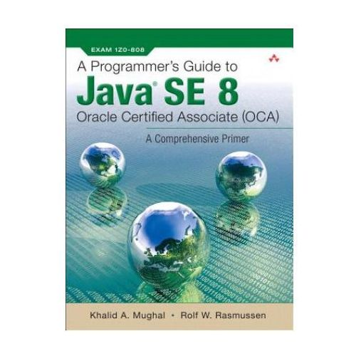 Programmer's Guide to Java SE 8 Oracle Certified Associate (OCA) (1088 str.)