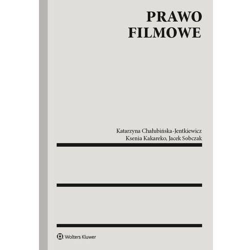 Prawo filmowe - chałubińska-jentkiewicz katarzyna, kakareko ksenia, sobczak jacek