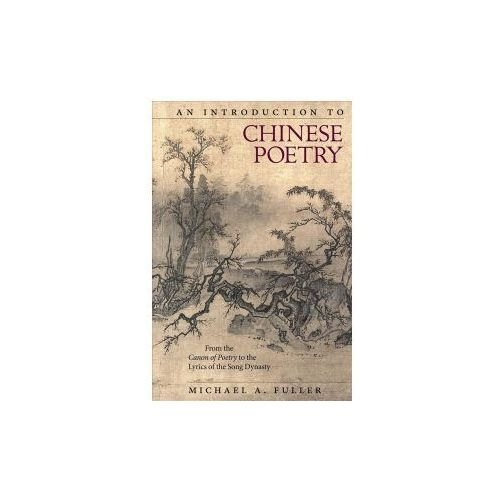 Introduction to Chinese Poetry - From the Canon of Poetry to the Lyrics of the Song Dynasty (9780674983885)