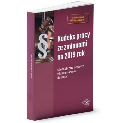 Kodeks pracy ze zmianami na 2019 Ujednolicone przepisy z komentarzem do zmian