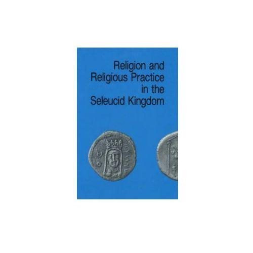 Religion and Religious Practice in the Seleucid Kingdom (9788772883229)