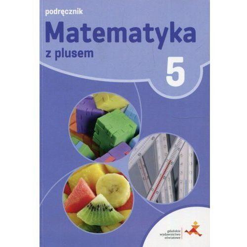Matematyka SP 5 Z Plusem Podr. w.2018 GWO - M. Dobrowolska, M. Jucewicz, M. Karpiński, P. Zar (9788381181112)