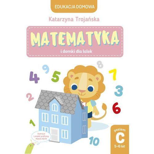 Matematyka i domki dla lalek. Poziom C, 5-6 lat - Katarzyna Trojańska - ebook