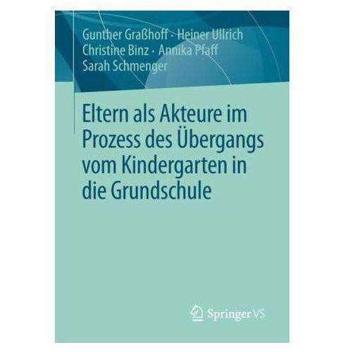 Eltern als Akteure im Prozess des Übergangs vom Kindergarten in die Grundschule Graßhoff, Gunther