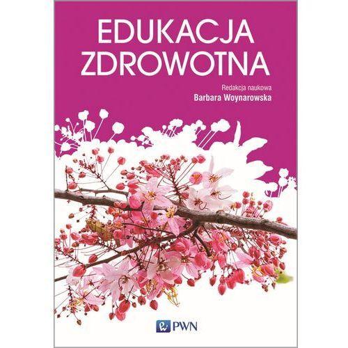 Edukacja zdrowotna. Podstawy teoretyczne Metodyka Praktyka - Barbara Woynarowska (9788301192044)
