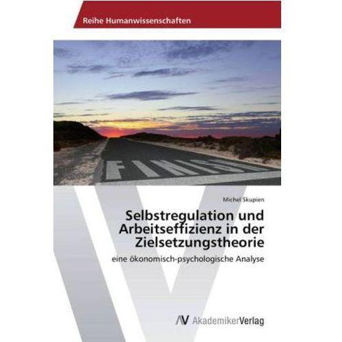 Selbstregulation Und Arbeitseffizienz In Der Zielsetzungstheorie, Skupien Michel