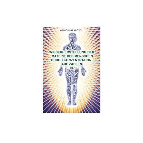 Wiederherstellung der Materie des Menschen durch Konzentration auf Zahlen. Tl.1 (9783732299300)