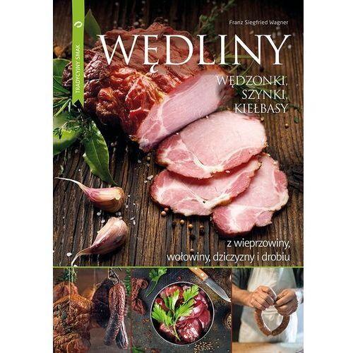 Wędliny wędzonki, szynki, kiełbasy z wieprzowiny, wołowiny, dziczyzny i drobiu Franz Siegfried Wagner