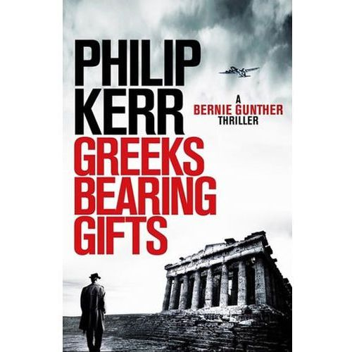 Greeks Bearing Gifts: Bernie Gunther Thriller Philip Kerr (9781784296537)
