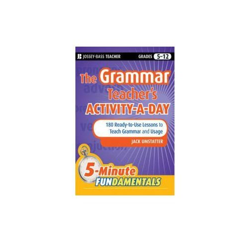Grammar Teacher's Activity-a-Day: 180 Ready-to-Use Lessons to Teach Grammar and Usage (9780470543153)