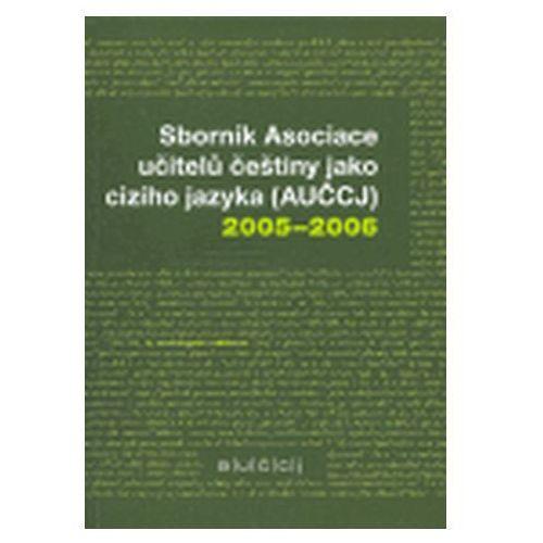 Sborník Asociace učitelů češtiny jako cizího jazyka (AUČCJ) 2005-2006 Eva Doležalová, kol.