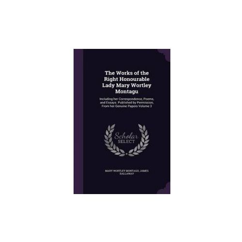 Works of the Right Honourable Lady Mary Wortley Montagu (9781346788746)