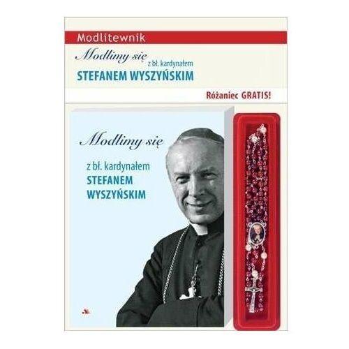 Modlimy się z bł. kardynałem Stefanem Wyszyńskim + różaniec gratis, oprawa miękka