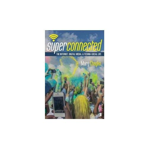 Superconnected: The Internet, Digital Media, and Techno-Soci (9781452268798)
