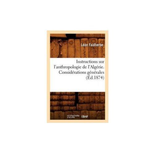 Instructions Sur L'Anthropologie de L'Algerie. Considerations Generales (Ed.1874) (9782012556836)