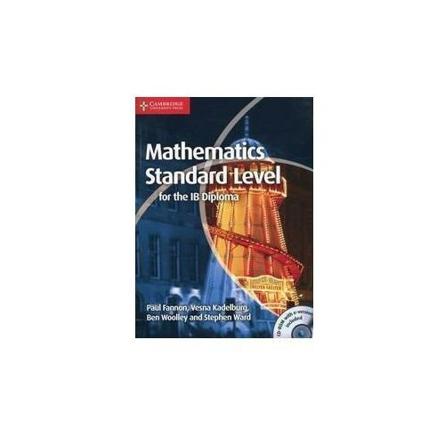 Mathematics Standard Level for the IB Diploma - Fannon Paul, Kadelburg Vesna, Woolley Ben, Ward Stephen