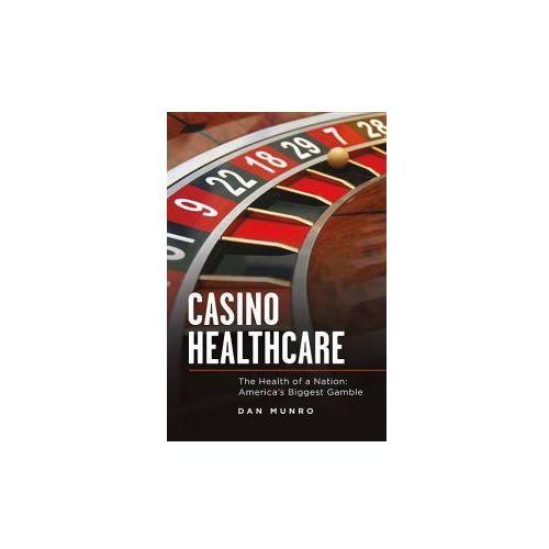 Casino Healthcare: The Health of a Nation: America's Biggest Gamble