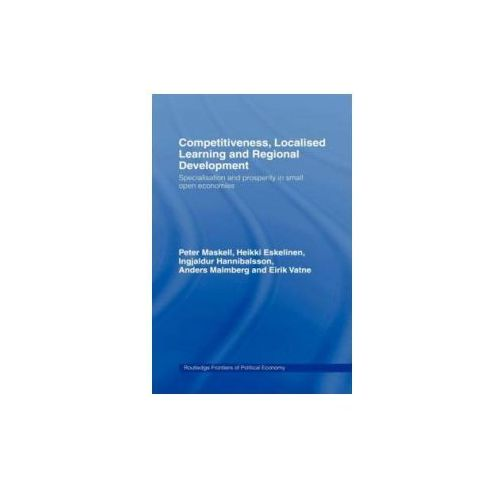 Competitiveness, Localised Learning and Regional Development (9780415154284)