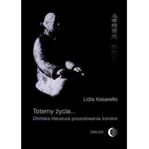 Totemy życia... Chińska literatura poszukiwania korzeni - Lidia Kasarełło, Lidia Kasarełło