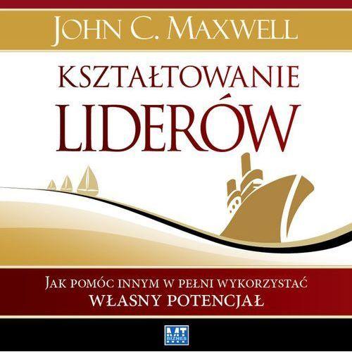 Kształtowanie liderów - John C. Maxwell