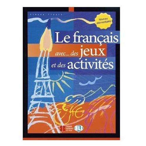 Le Francais Avec... des Jeux et des Activites 1. Elementaire, ELI