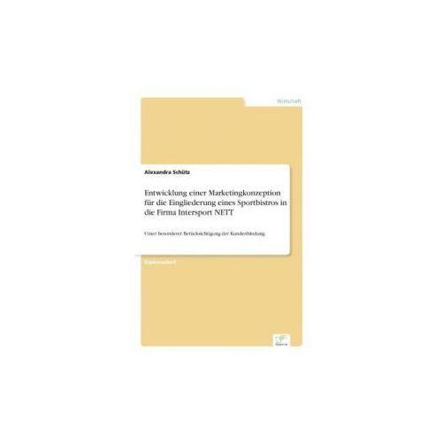 Entwicklung einer Marketingkonzeption für die Eingliederung eines Sportbistros in die Firma Intersport NETT (9783836600712)