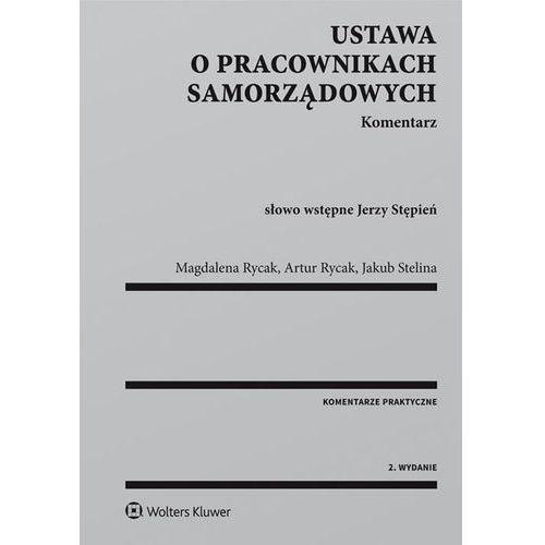 Ustawa o pracownikach samorządowych Komentarz - Rycak Artur, Rycak Magdalena Barbara, Stelina Jakub (9788326490668)