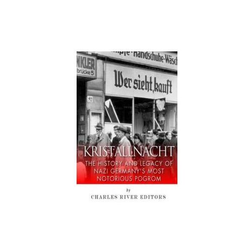 Kristallnacht: The History and Legacy of Nazi Germany's Most Notorious Pogrom (9781505709902)