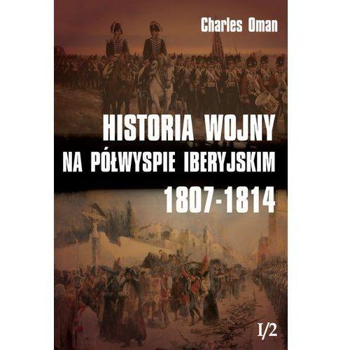 Historia wojny na Półwyspie Iberyjskim 1807-1814 Tom 1, oprawa twarda
