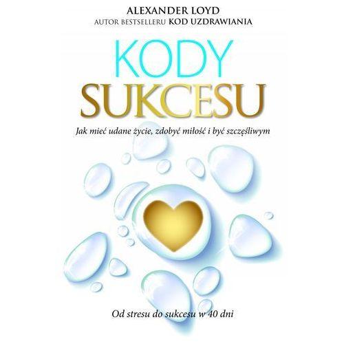 Kody Sukcesu. Jak mieć udane życie, zdobyć miłość i być szczęśliwym, Alexander Loyd