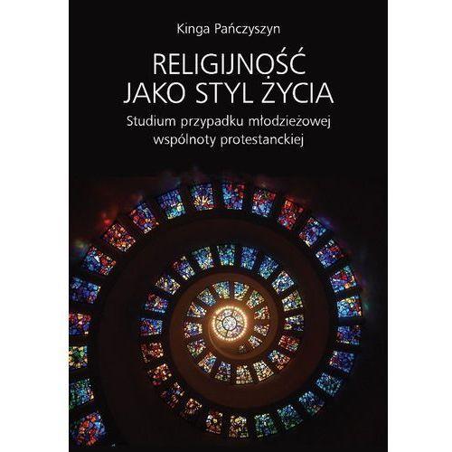 Religijność jako styl życia Studium przypadku młodzieżowej wspólnoty protestanckiej