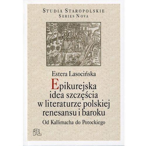 Epikurejska idea szczęścia w literaturze polskiej renesansu i baroku. Od Kallimacha do Potockiego (9788361757597)