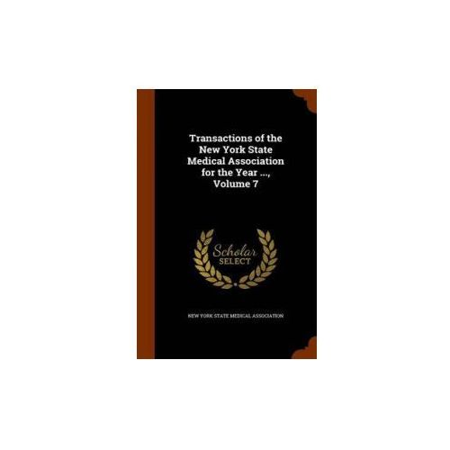 Transactions of the New York State Medical Association for the Year..., Volume 7
