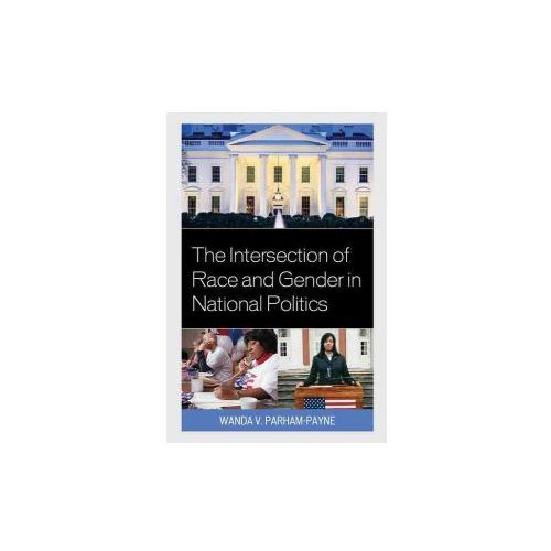 Intersection of Race and Gender in National Politics (9781498513043)