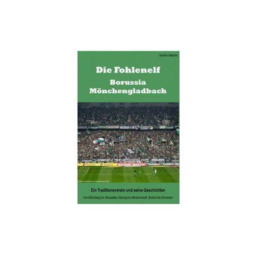 Die Fohlenelf - Borussia Mönchengladbach. Ein Traditionsverein und seine Geschichten (9783735756855)