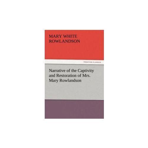 Narrative of the Captivity and Restoration of Mrs. Mary Rowlandson (9783842426849)