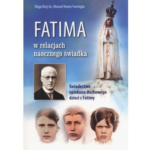 Fatima w relacjach naocznego świadka. Świadectwo opiekuna duchowego dzieci z Fatimy (2017)