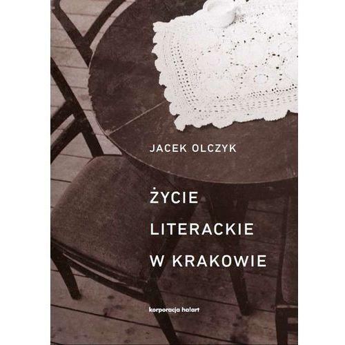 Życie literackie w Krakowie w latach 1893–2013 - Jacek Olczyk (9788364057847)