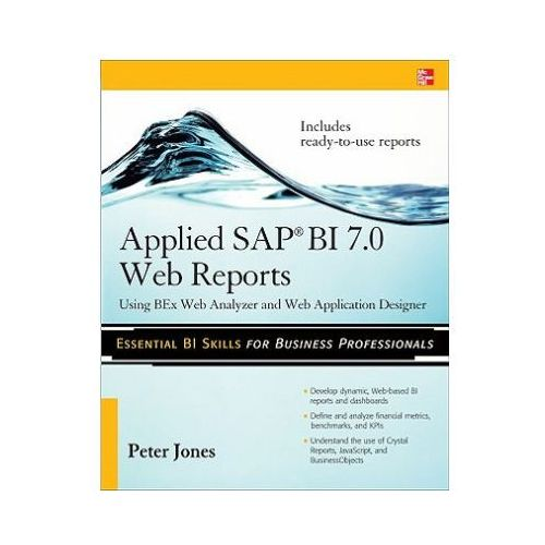 Applied SAP BI 7.0 Web Reports: Using BEx Web Analyzer and Web Application Designer