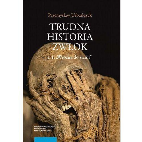 """Trudna historia zwłok. T. 1: """"Wrócisz do ziemi"""" - Przemysław Urbańczyk - ebook"""