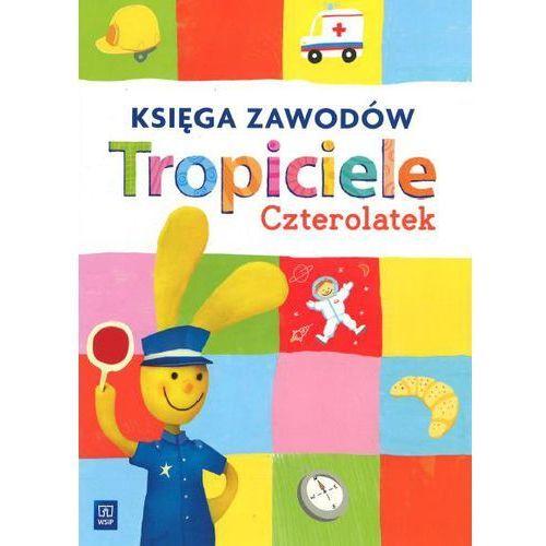 Tropiciele. Czterolatek. Wychowanie przedszkolne. Księga zawodów + zakładka do książki GRATIS (2014)
