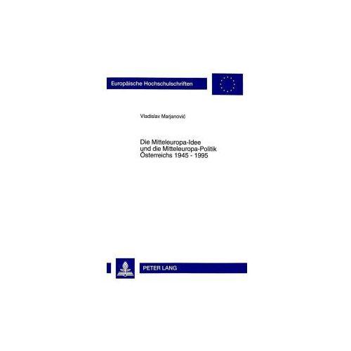 Die Mitteleuropa-Idee und die Mitteleuropa-Politik Österreichs 1945 - 1995 (9783631326244)