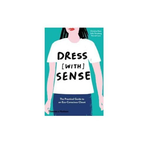 Dress [With] Sense: The Practical Guide to an Eco-Conscious Closet (9780500292778)