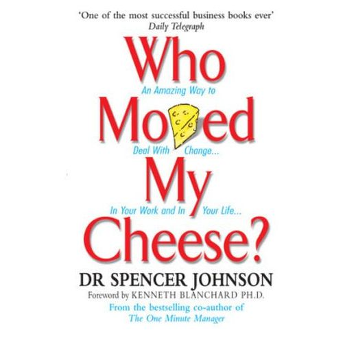 a review of who moved my cheese a motivational tale by spencer johnson