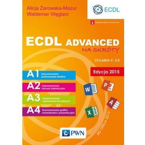 ECDL Advanced na skróty Edycja 2015 - Żarowska-Mazur Alicja, Węglarz Waldemar, Wydawnictwo Naukowe Pwn