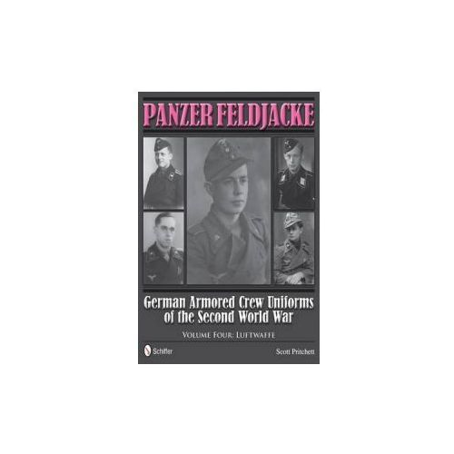 Panzer Feldjacke: German Armored Crew Uniforms of the Second World War, Vol 4: Luftwaffe (9780764343957)