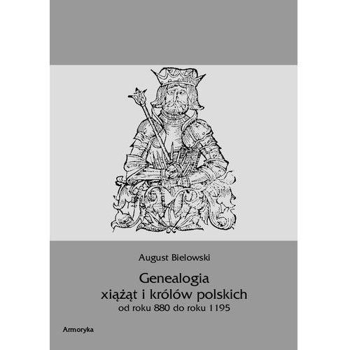 Genealogia książąt i królów polskich od roku 880 do roku 1195 - August Bielowski (9788380640344)