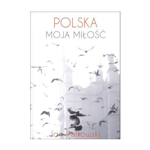 Polska, moja miłość - Wysyłka od 5,99 - kupuj w sprawdzonych księgarniach !!! (260 str.)