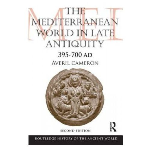 The Mediterranean World In Late Antiquity : AD 395-700, Cameron, Averil