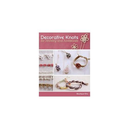 Decorative Knots for Jewelry and Accessories (9780811713924)